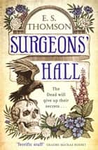 Surgeons Hall - A Jem Flockhart Mystery ebook by E. S. Thomson