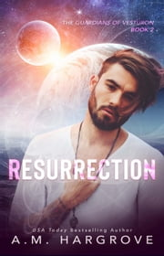 Resurrection - The Guardians of Vesturon, Book 2 ebook by A. M. Hargrove