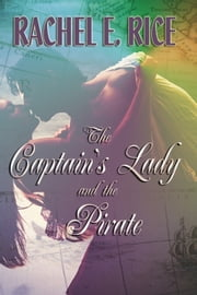 The Captain's Lady and the Pirate ebook by Rachel E. Rice