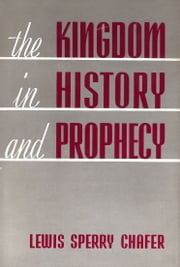 The Kingdom in History and Prophecy ebook by Lewis Sperry Chafer