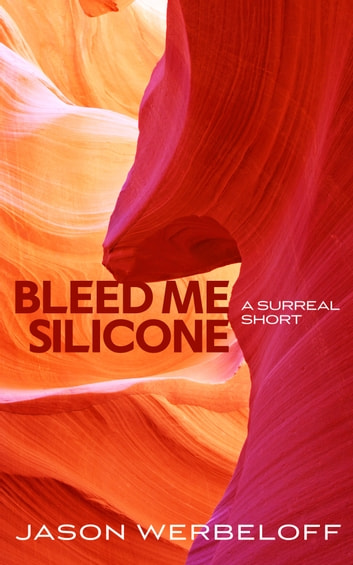Bleed Me Silicone ebook by Jason Werbeloff