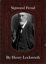 Sigmund Freud ebook by Henry Lockworth,Lucy Mcgreggor,John Hawk