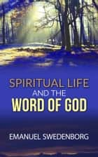 Spiritual Life and the Word of God ebook by Emanuel Swedenborg