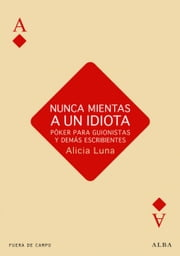 Nunca mientas a un idiota ebook by Alicia Luna.