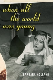 When All the World Was Young - A Memoir ebook by Barbara Holland
