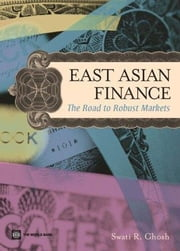 East Asian Finance: The Road to Robust Markets ebook by Ghosh, Swati R.