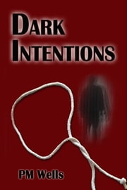 Dark Intentions ebook by PM Wells