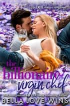The Billionaire and the Virgin Chef - Seduction and Sin, #4 ebook by Bella Love-Wins