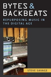 Bytes and Backbeats - Repurposing Music in the Digital Age ebook by Steve Savage