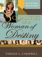 5 Qualities of a Woman of Destiny ebook by Tarsha L. Campbell
