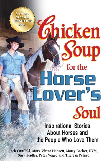 Chicken Soup for the Horse Lover's Soul - Inspirational Stories About Horses and the People Who Love Them ebook by Jack Canfield,Mark Victor Hansen