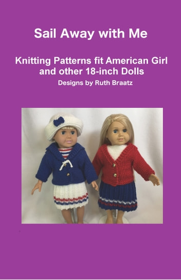 Sail Away with Me: Knitting Patterns fit American Girl and other 18-Inch Dolls ebook by Ruth Braatz