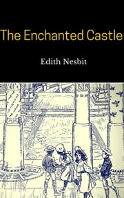The Enchanted Castle ebook by Edith Nesbit
