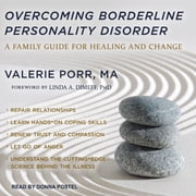 Overcoming Borderline Personality Disorder - A Family Guide for Healing and Change audiobook by Valerie Porr, MA