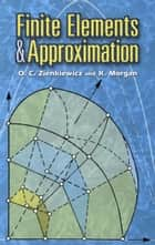 Finite Elements and Approximation ebook by K. Morgan,O. C. Zienkiewicz