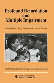 Profound Retardation and Multiple Impairment - Volume 3: Medical and physical care and management ebook by JUDY SEBBA AND LORETTO LAMBE JAMES HOGG
