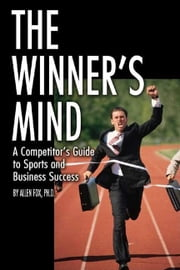 The Winner's Mind: A Competitor's Guide to Sports and Business Success ebook by Fox, Allen