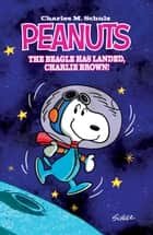Peanuts: The Beagle Has Landed ebook by Charles M. Schulz