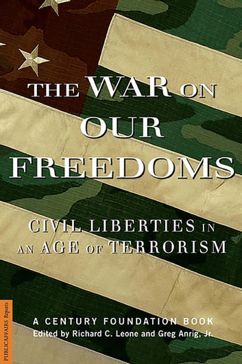 The War On Our Freedoms - Civil Liberties In An Age Of Terrorism ebook by Gregory Anrig,Richard C Leone