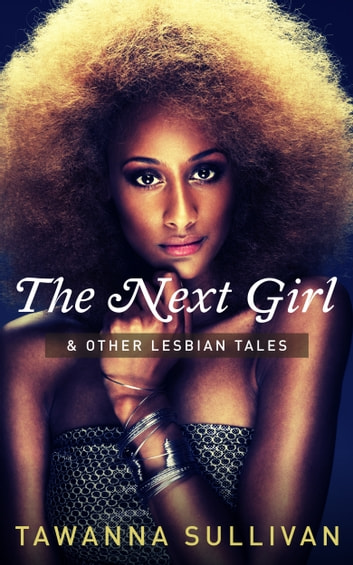 The Next Girl & Other Lesbian Tales ebook by Tawanna Sullivan