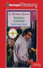 Bachelor Available! ebook by Ruth Jean Dale