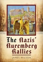 The Nazis' Nuremberg Rallies ebook by James Wilson