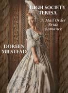 High Society Teresa: A Mail Order Bride Romance ebook by Doreen Milstead