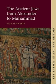 The Ancient Jews from Alexander to Muhammad ebook by Seth Schwartz