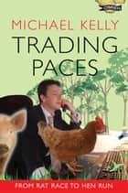 Trading Paces - From Rat Race to Hen Run ebook by Michael Kelly