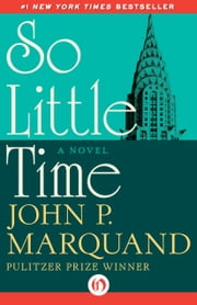So Little Time - A Novel ebook by John P. Marquand
