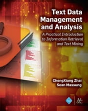 Text Data Management and Analysis: A Practical Introduction to Information Retrieval and Text Mining ebook by Zhai, ChengXiang