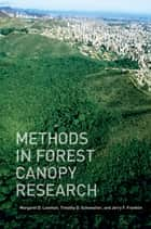 Methods in Forest Canopy Research ebook by Margaret D. Lowman, Timothy Schowalter, Jerry Franklin