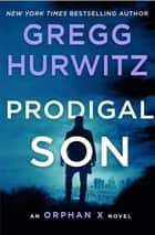 Prodigal Son - An Orphan X Novel ekitaplar by Gregg Hurwitz