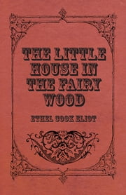 The Little House In The Fairy Wood ebook by Ethel Cook Eliot