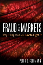 Fraud in the Markets - Why It Happens and How to Fight It ebook by Peter Goldmann