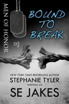 Bound To Break: Men of Honor Book 6 - Men of Honor ebook by SE Jakes, Stephanie Tyler