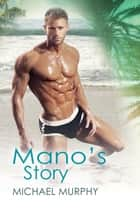 Mano's Story ebook by Michael Murphy