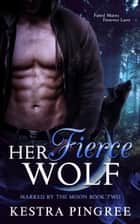 Her Fierce Wolf 電子書 by Kestra Pingree
