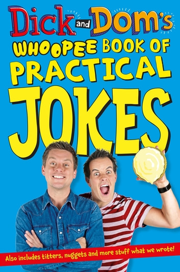 Dick and Dom's Whoopee Book of Practical Jokes eBook by Richard McCourt,Dominic Wood