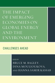The Impact of Emerging Economies on Global Energy and the Environment - Challenges Ahead ebook by Bruce Bagley,Dina Moulioukova,Hanna Samir Kassab,Nashira Chavez,Eric Farnsworth,Edward Glab,Gómez Jr.,Roger Kanet,Chris Kraul,Maxime Larive,Vladimir Rouvinski,Diana Soller,John Twichell,Gonzalo Vazquez,Harrie Vredenburg,Wenyan Wu,Lilian Yaffe,Marcelo Zorovich