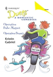 Operation Babe-Magnet & Operation Beauty ebook by Kristin Gabriel