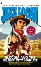 Slocum Giant 2013 - Slocum and the Silver City Harlot eBook by Jake Logan