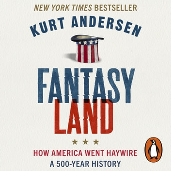 Fantasyland - How America Went Haywire: A 500-Year History audiobook by Kurt Andersen