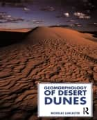 Geomorphology of Desert Dunes ebook by Nicholas Lancaster