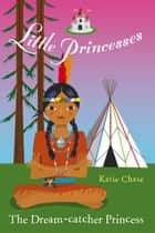 Little Princesses: The Dream-Catcher Princess ebook by