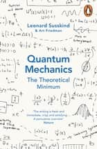 Quantum Mechanics: The Theoretical Minimum ebook by Leonard Susskind, Art Friedman