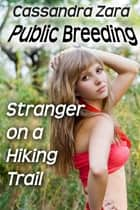 Public Breeding: Stranger on a Hiking Trail ebook by Cassandra Zara