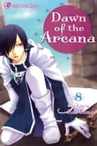 Dawn of the Arcana, Vol. 8 ebook by Rei Toma