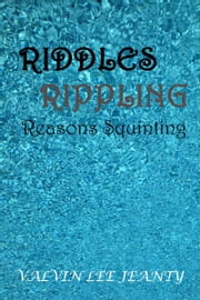 Riddles Rippling: Reasons Squinting ebook by Valvin Lee Jeanty