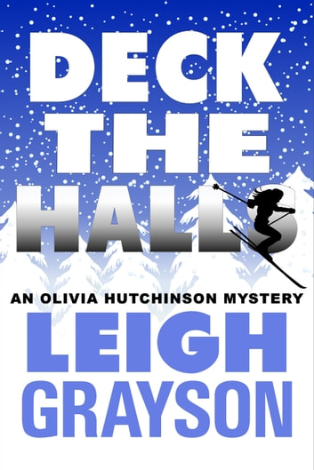 Deck the Halls (An Olivia Hutchinson Mystery, Episode 3) ebook by Leigh Grayson